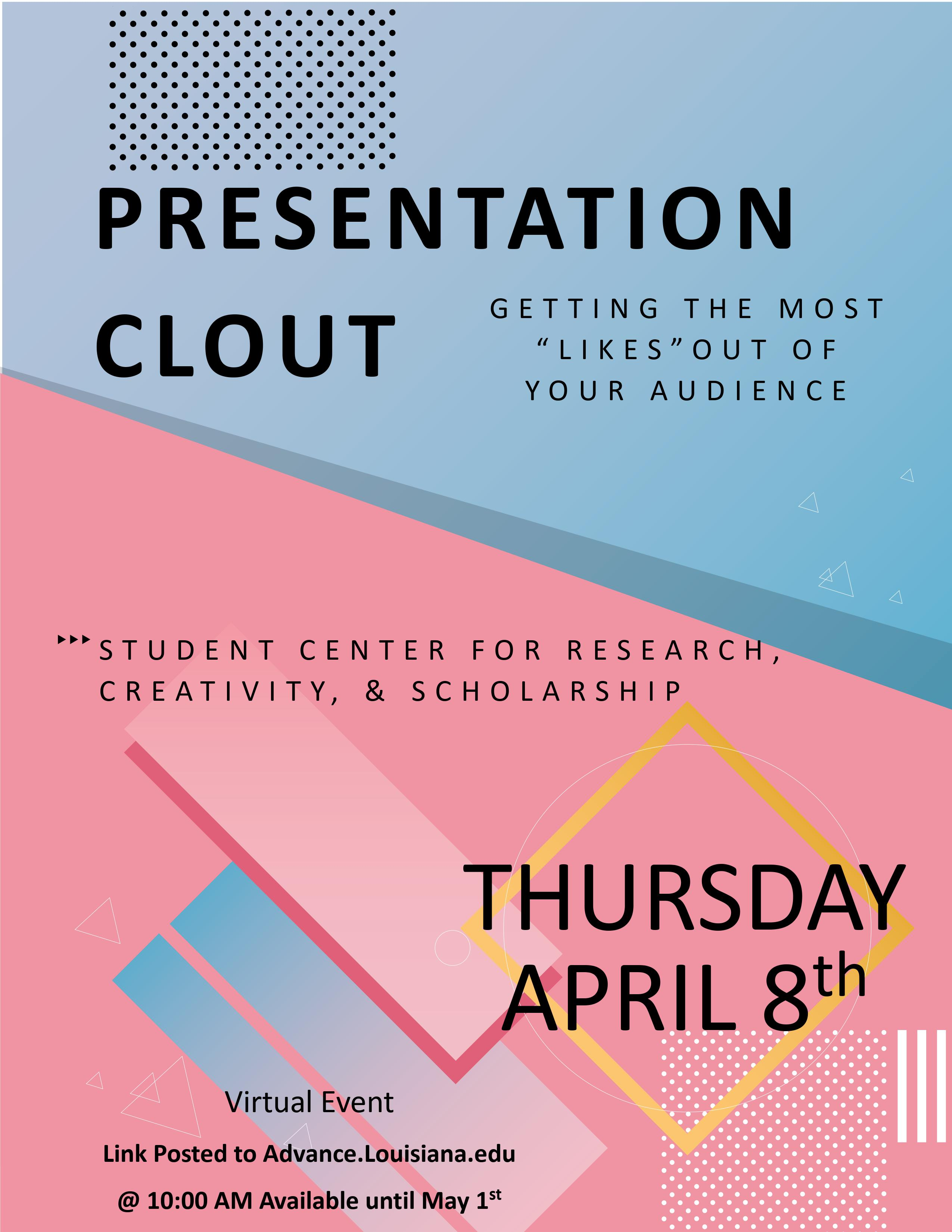 """PRESENTATION CLOUT: GETTING THE MOST  """"LIKES"""" OUT OF  YOUR AUDIENCE, will be held on Thursday April 8th, 2021, It is a virtual event. For more details please email to advance@louisiana.edu"""